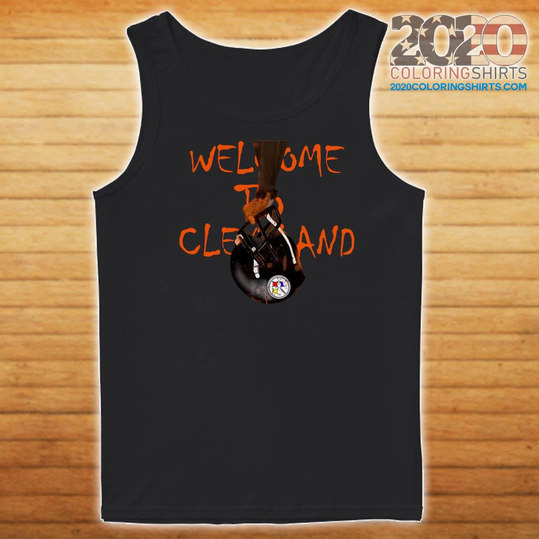 Welcome To Cleveland Browns Vs Pittsburgh Steelers Shirt Tank top