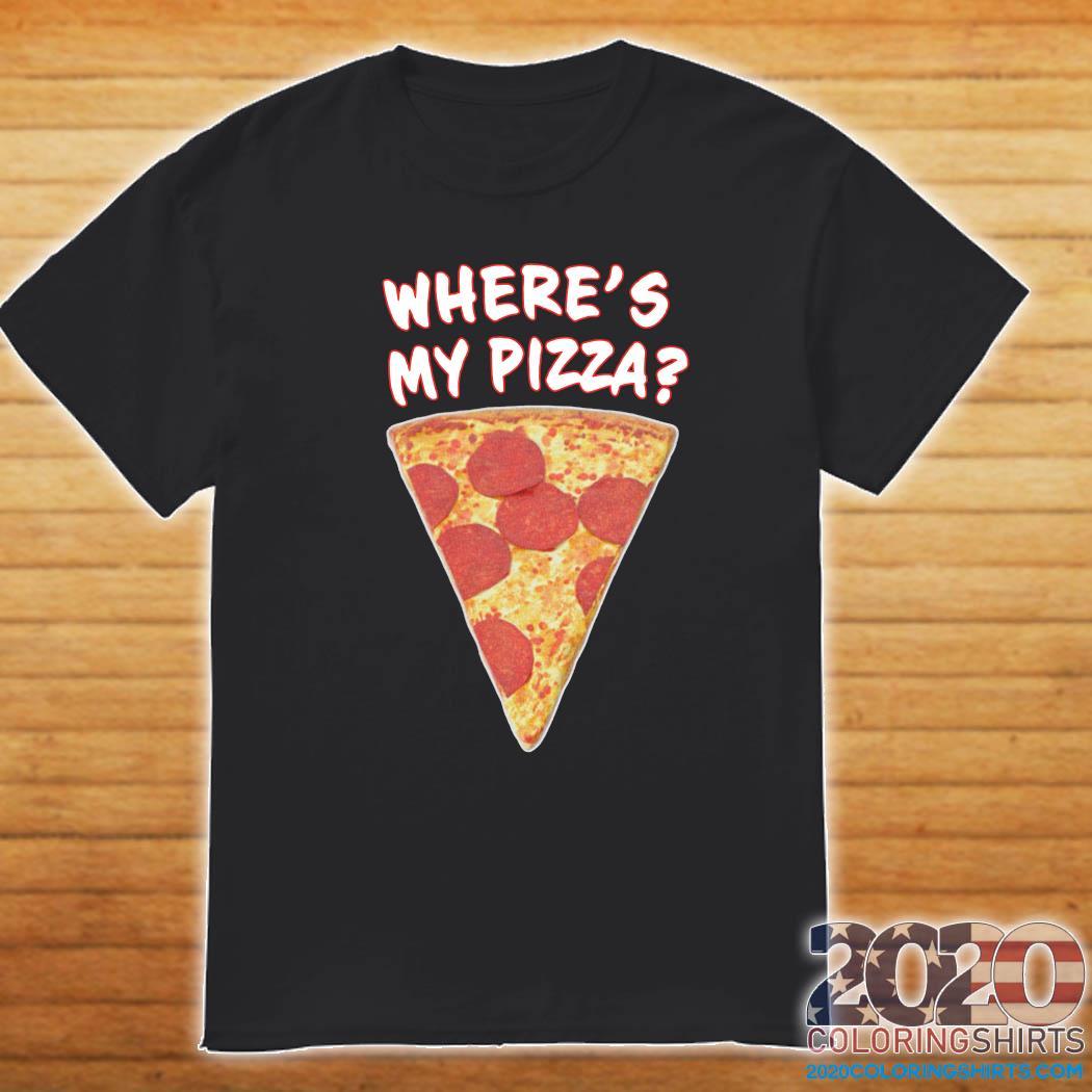 Where's My Pizza Shirt