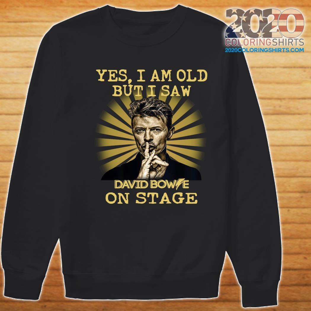 Yes I Am Old But I Saw David Bowie On Stage Shirt Sweater