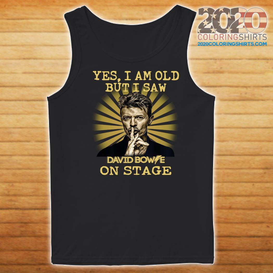 Yes I Am Old But I Saw David Bowie On Stage Shirt Tank top