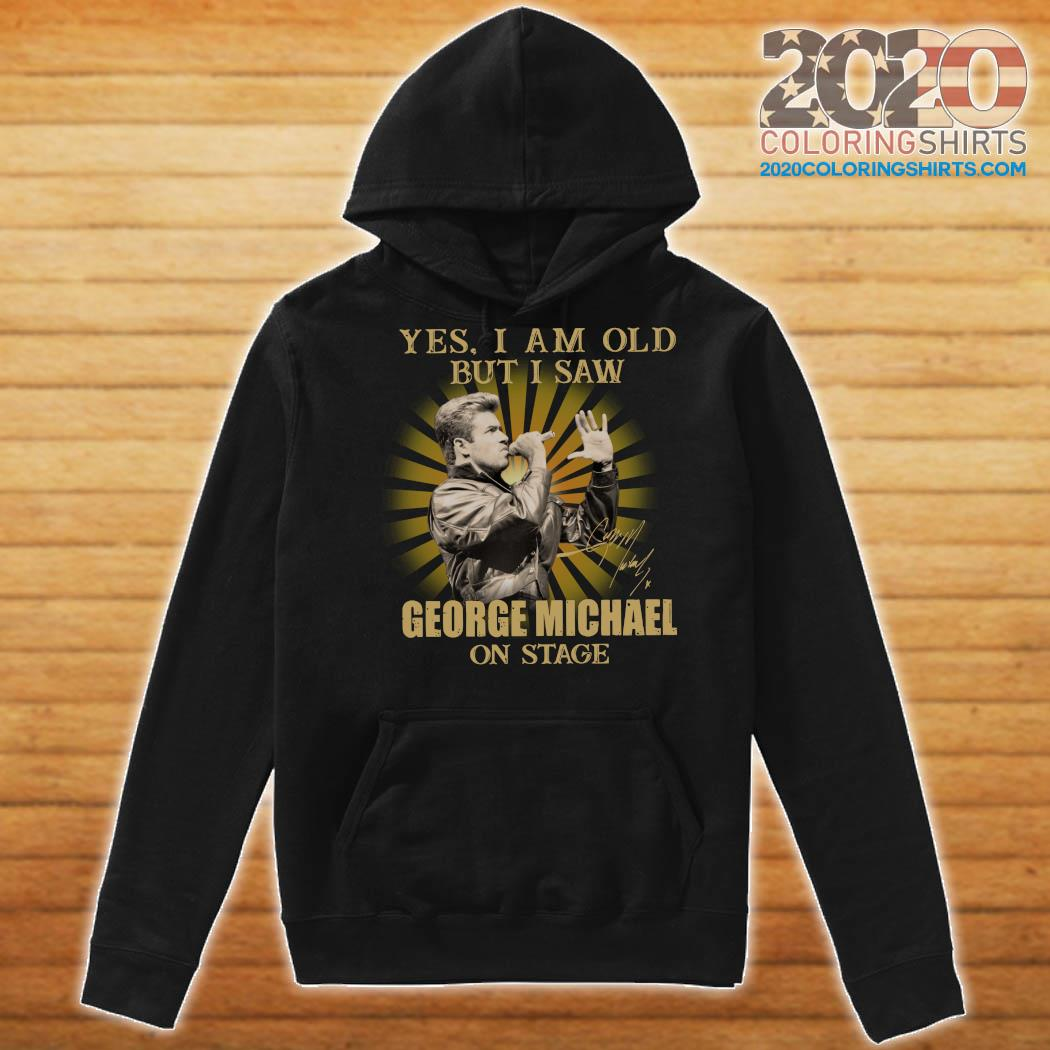 Yes I Am Old But I Saw George Michael On Stage Signature Shirt Hoodie