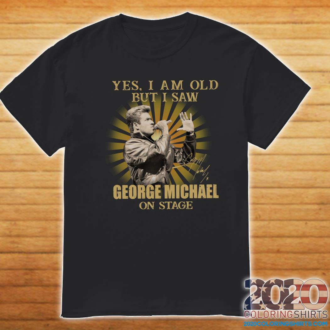 Yes I Am Old But I Saw George Michael On Stage Signature Shirt