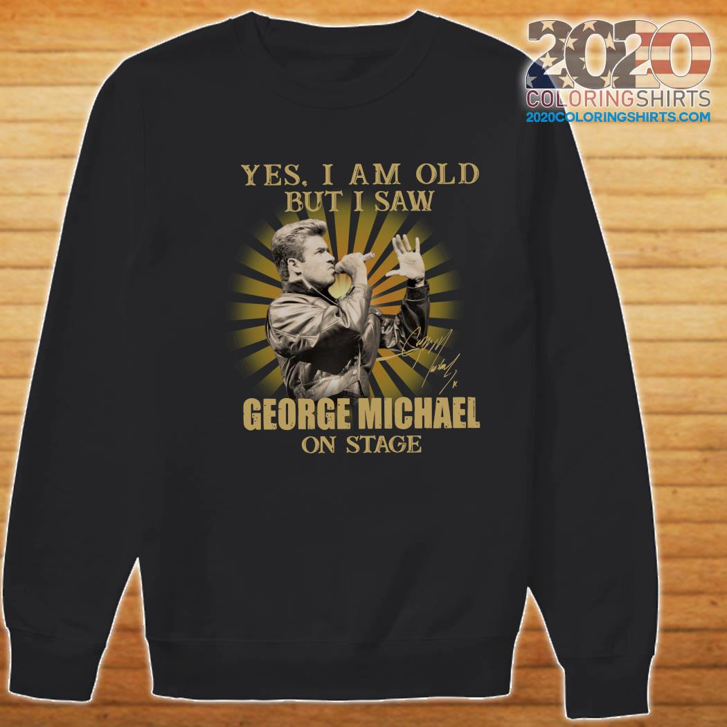 Yes I Am Old But I Saw George Michael On Stage Signature Shirt Sweater