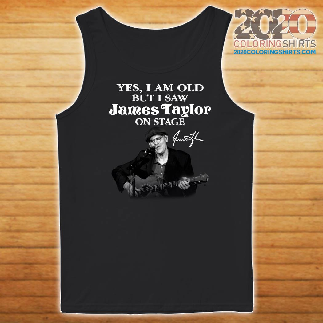 Yes I Am Old But I Saw James Taylor On Stage Signature Shirt Tank top