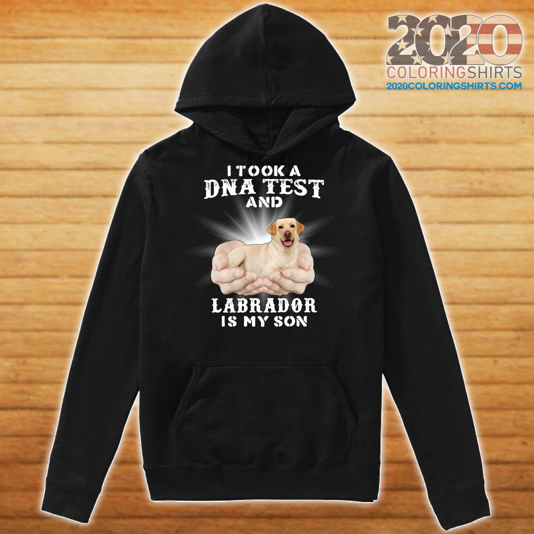 I Took A Dna Test And Labrador Is My Son Shirt Hoodie