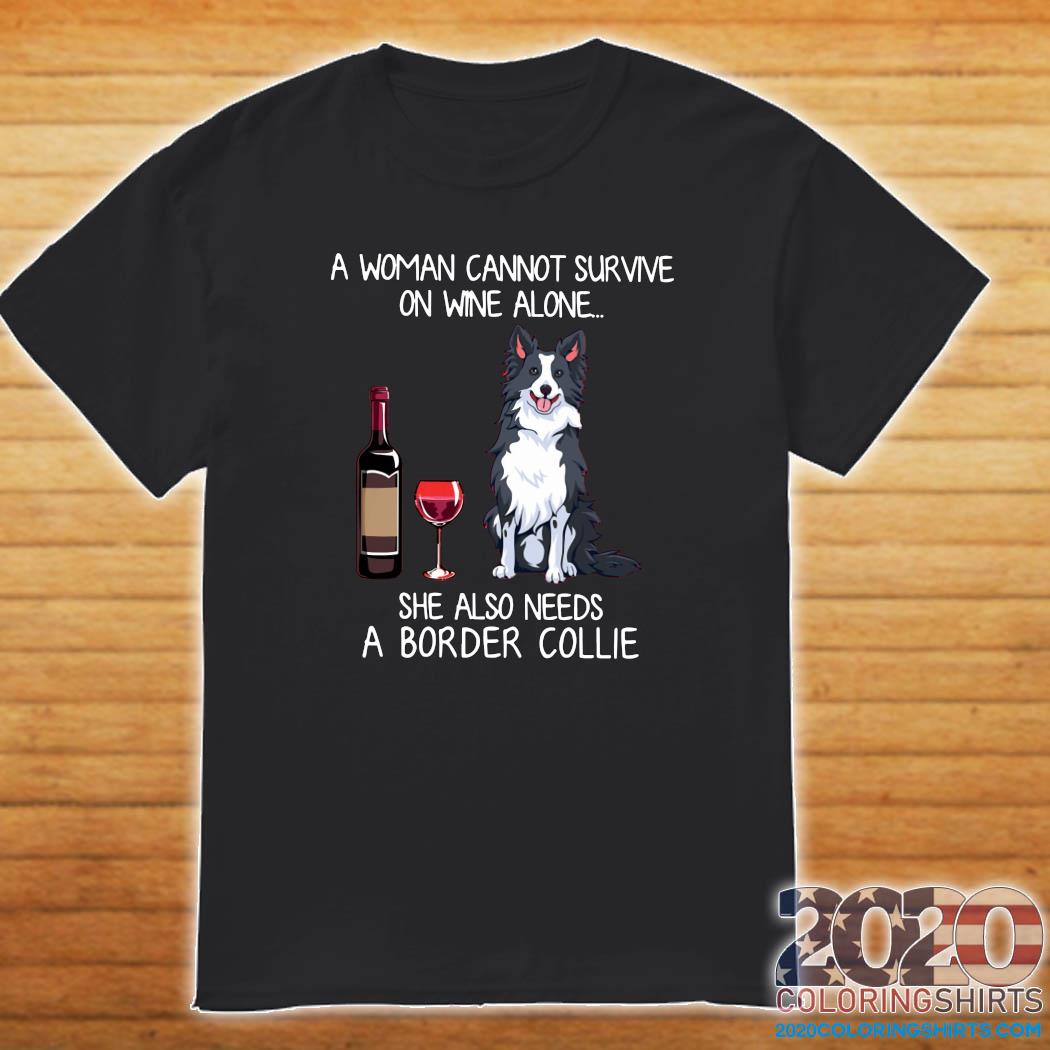 Official A Woman Cannot Survive On Wine Alone She Also Needs A Border Collie Shirt